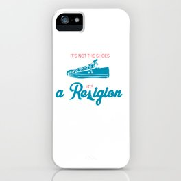 It's not the shoes,it's a Religion iPhone Case