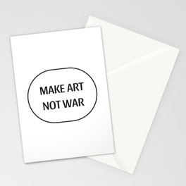 Make art not war Stationery Cards