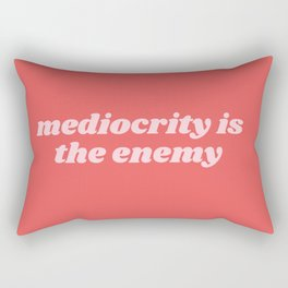 mediocrity is my enemy Rectangular Pillow
