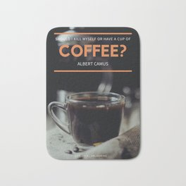 Albert Camus Quote | Should I kill myself or have a cup of coffee? Bath Mat
