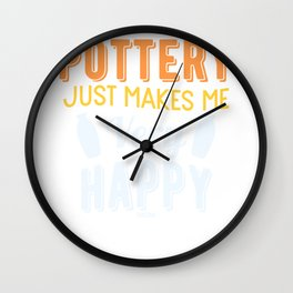 Pottery Just Makes Me Very Happy Wall Clock