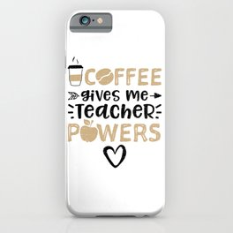 Coffee Gives Me Teacher Powers iPhone Case