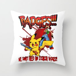 Badges we don't need no stinkin Badges!!!) Throw Pillow