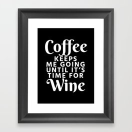 Coffee Keeps Me Going Until It's Time For Wine (Black & White) Framed Art Print