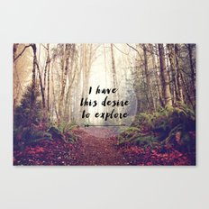 I have this desire to explore Canvas Print
