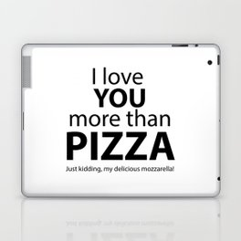I love you more than pizza. Just kidding, my delicious mozzarella! Laptop & iPad Skin