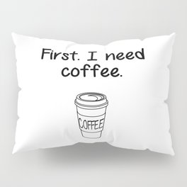 First. I need coffee. Pillow Sham