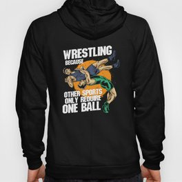 Wrestling Because Other Sports Only Require One Ball Hoody