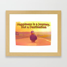 Happiness is a Journey, Not a Destination Framed Art Print