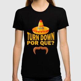 Turn Down Por Que T-shirt