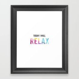 New Year's Resolution - TODAY I WILL RELAX Framed Art Print