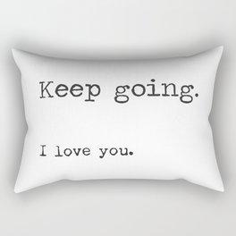 Keep going. I love you. Rectangular Pillow