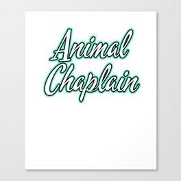 Hilarious Problem Solve Tshirt Design ANIMAL CHAPLAIN Canvas Print