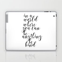 In A World Where You Can Be Anything Be Kind,Home Decor, Master Bedroom Art, Black and White Art Laptop & iPad Skin