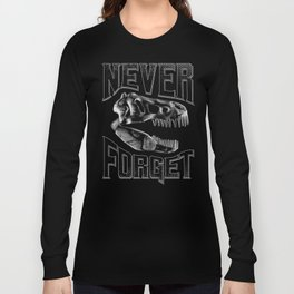 Never Forget T-Rex Long Sleeve T-shirt