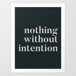 Nothing without intention Art Print