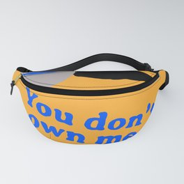 you don't own me Fanny Pack