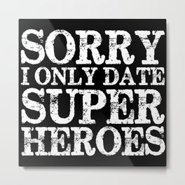 Sorry, I only date super heroes! (Inverted!) Metal Print