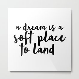 A Dream Is A Soft Place To Land Metal Print