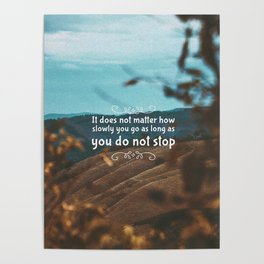 It does not matter how slowly you go as long as you do not stop Poster