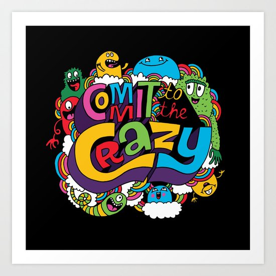 Commit to the Crazy Art Print