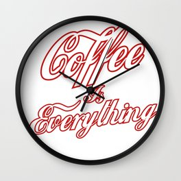 Coffee is everything Wall Clock