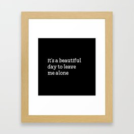It's a beautiful day to leave me alone Framed Art Print