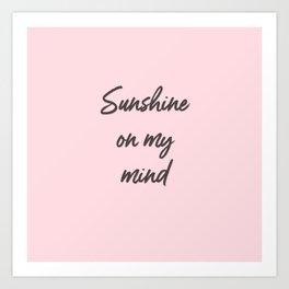 sunshine on my mind Art Print