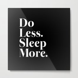 Do Less Sleep More Metal Print