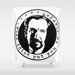 What idiot put you in charge? Shower Curtain