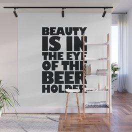 Beauty Is In The Eye Of The Beer Holder Wall Mural
