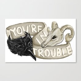 You're In Trouble Canvas Print