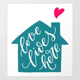 Love Lives Here. Hand-lettered quote print Art Print