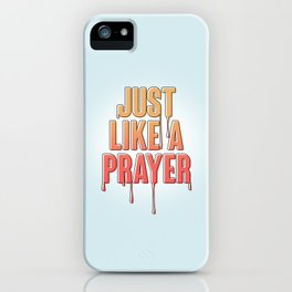 Like A Prayer iPhone Case