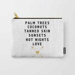 PALM TREES - TANNED SKIN - SUNSETS - HOT NIGHTS - LOVE Carry-All Pouch