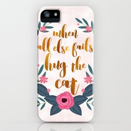 When all else fails hug the cat // funny cat quote iPhone Case