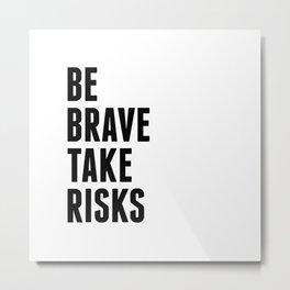 Be brave take risks. white Metal Print