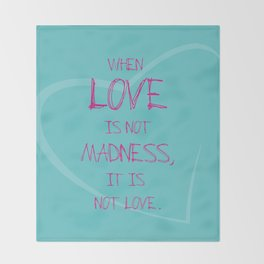 When love is not madness, it is not love Throw Blanket