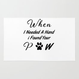 When I Needed A Hand I Found Your Paw Rug