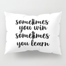 Sometimes You Win Sometimes You Learn, Motivational Quote, Inspirational Quote, Typography Art Pillow Sham