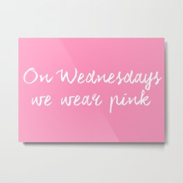 On Wednesdays we wear pink... Metal Print