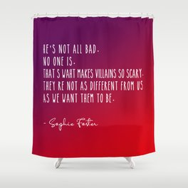 Hie's not all bad, No one is. Shower Curtain