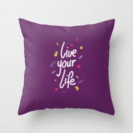 Live your life Throw Pillow