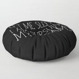 Let Me Sleep... I Am Pursuing My Dreams Floor Pillow