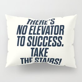 There is no elevator to success, you have to take the stairs, motivational quote, inspiraitonal sen Pillow Sham