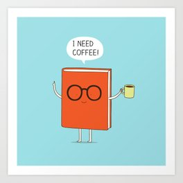 I need coffee! Art Print