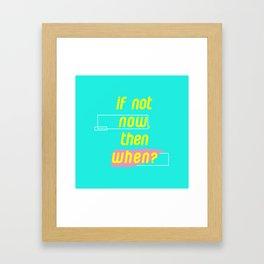 If Not Now Then When Framed Art Print