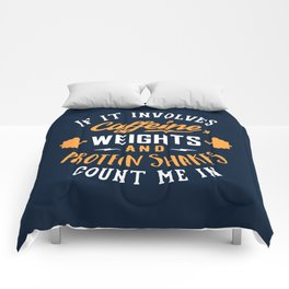 If It Involves Caffeine, Weights And Protein Shakes, Count Me In Comforters