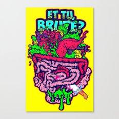 Et Tu, Brute? Canvas Print