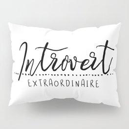 Introvert Extraordinaire Pillow Sham